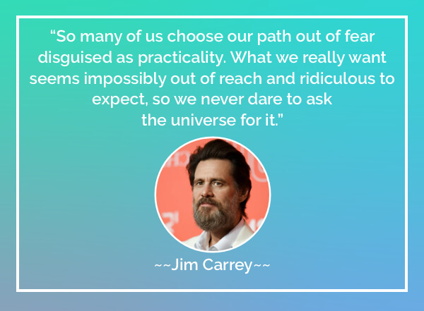 So many of us choose our path out of fear disguised as practicality. What we really want seems impossibly out of reach and ridiculous to expect, so we never dare to ask the universe for it
